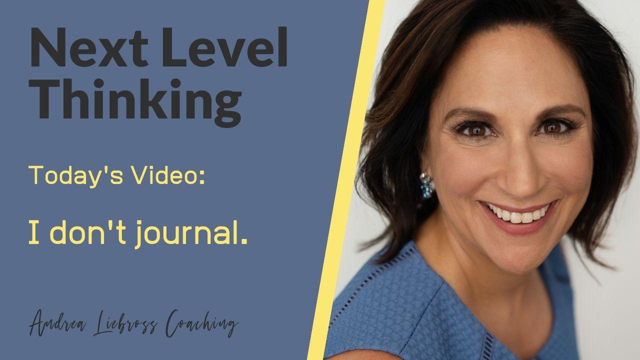 Andrea Liebross Coaching I don't journal