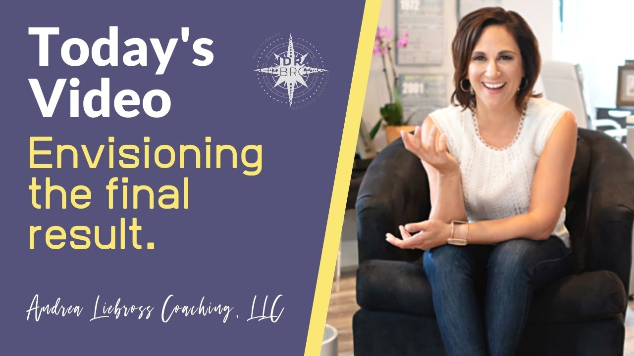 Envision the Final Result - Andrea Liebross Coaching