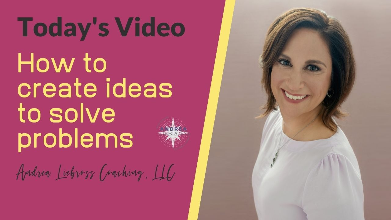How to create ideas to solve problems - Andrea Liebross Coaching
