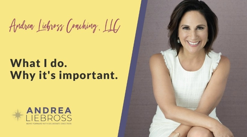 Andrea Liebross Coaching What I do and why it's important.