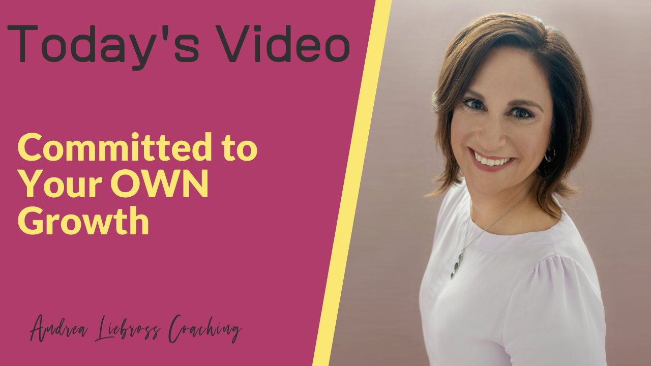 Committed to Your OWN Growth - Andrea Liebross Coaching
