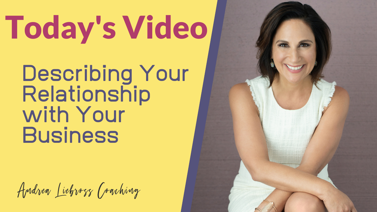 Describing Your Relationship with Your Business - Andrea Liebross Coaching
