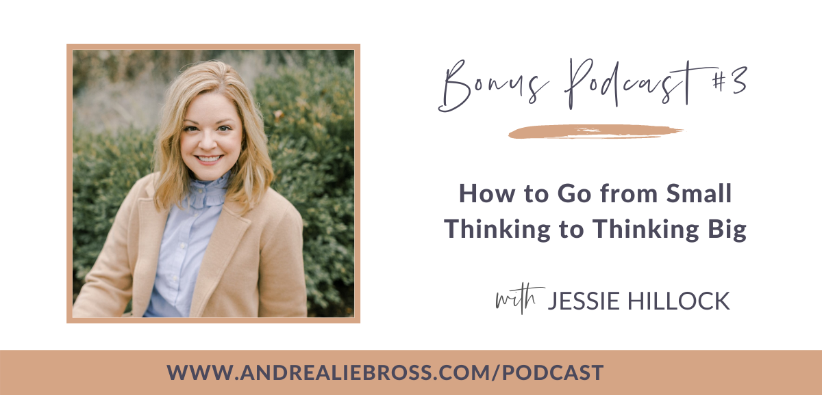 Bonus Podcast #3: How to Go from Small Thinking to Thinking Big with Jessie Hillock