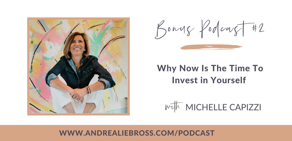 Bonus Podcast #2! Why Now Is the Time to Invest in Yourself with Michelle Capizzi