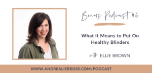 Bonus Podcast #6: What It Means to Put On Healthy Blinders with Ellie Brown