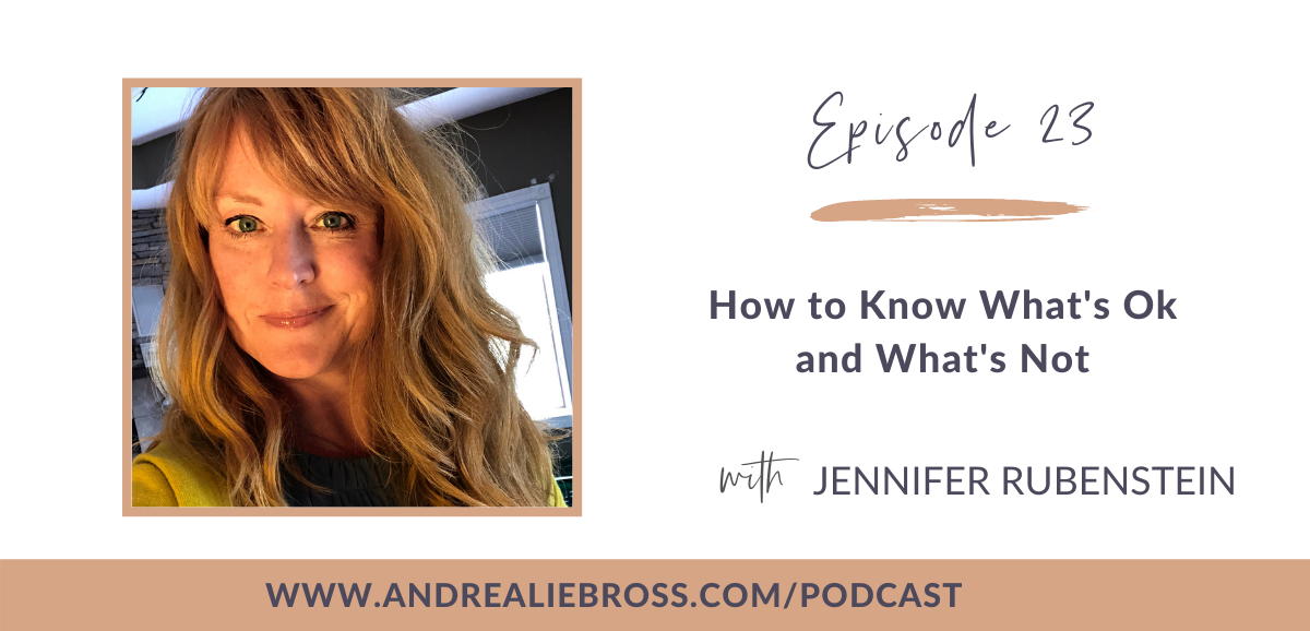 How to Know What's Ok and What's Not with Jennifer Rubenstein