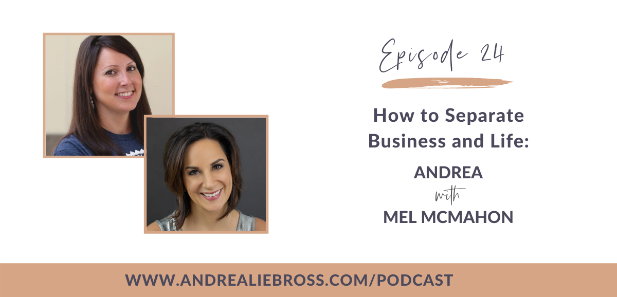 How to Separate Business and Life: Andrea with Mel McMahon