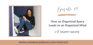 How an Organized Space Leads to an Organized Mind with Muffy White