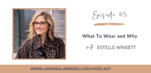 What To Wear and Why with Estelle Winsett