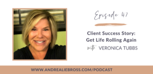 Client Success Story: Get Life Rolling Again with Veronica Tubbs